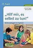Hilf mir, es selbst zu tun!: Montessoripädagogik in der Regelschule (1. bis 4. Klasse)