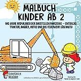 Malbuch Kinder ab 2: Das große Ausmalbuch der Baustellen Fahrzeuge - Entdecke Traktor, Bagger,...