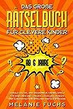 Das große Rätselbuch für clevere Kinder (ab 6 Jahre). Geniale Rätsel und brandneue Knobelspiele...