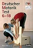 Deutscher Motorik-Test 6-18 (DMT 6-18): Erarbeitet vom ad-hoc-Ausschuss 'Motorische Tests für...